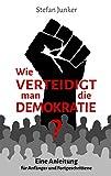 Wie verteidigt man die Demokratie: Eine Anleitung für Anfänger und Fortgeschrittene