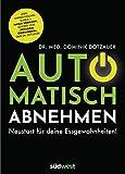 Automatisch abnehmen: Neustart für deine Essgewohnheiten! - 'Kein unrealistisches Blabla.' Nadja Hermann, Autorin von 'Fettlogik überwinden', über Dr. Dotzauer