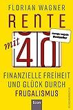 Rente mit 40: Finanzielle Freiheit und Glück durch Frugalismus | Minimalistisch und nachhaltig leben, clever investieren und mit Aktien unabhängig werden
