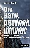 Die Bank gewinnt immer: Wie der Finanzmarkt die Gesellschaft vergiftet