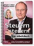 Steuern steuern – Das Arbeitsbuch: Mit über 100 kommentierten Charts zu Strategie und Umsetzung in Wort und Bild mit vielen Kontrollfragen