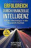 Erfolgreich durch finanzielle Intelligenz: Auf der Überholspur in die finanzielle Freiheit