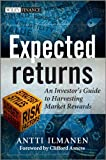 Expected Returns: An Investor's Guide to Harvesting Market Rewards (Wiley Finance Series, Band 535)