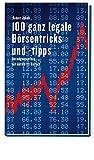 100 ganz legale Börsentipps und -tricks. Vermögensaufbau mit Aktien ist einfach