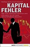 Kapitalfehler: Wie unser Wohlstand vernichtet wird und warum wir ein neues Wirtschaftsdenken brauchen
