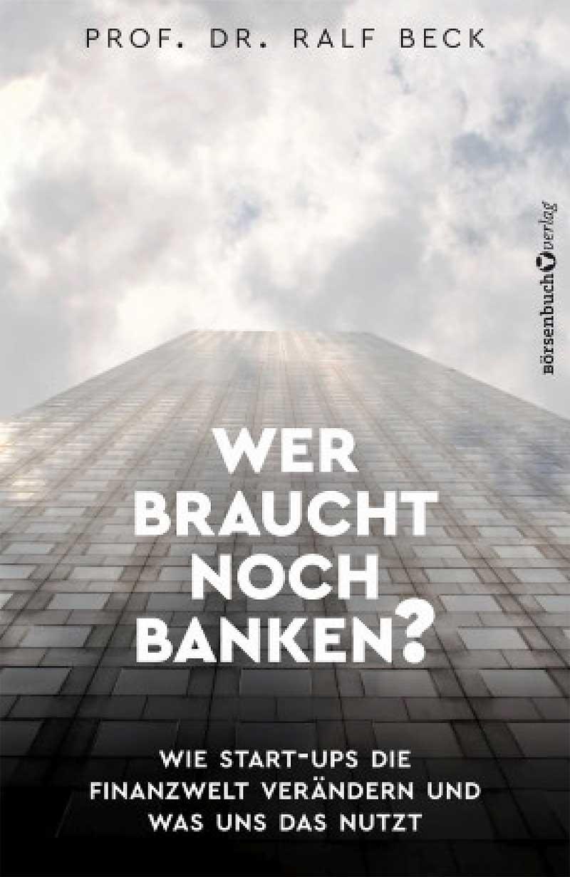 Prof. Dr. Ralf Beck - Wer braucht noch Banken?