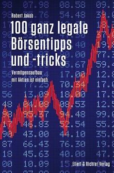 Robert Jakob: 100 ganz legale Börsentipps und -tricks