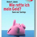 Robert Jakob - Wie rette ich mein Geld?